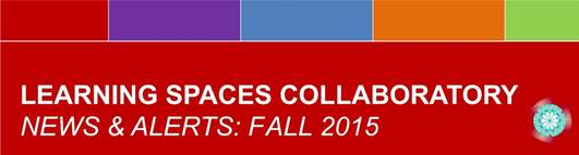 Learning Spaces Collaboratory News & Alerts: Fall 2015